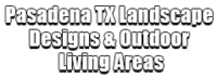 Pasadena TX Landscape Designs & Outdoor Living Areas